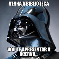VENHA A BIBLIOTECAVOU TE APRESENTAR O ACERVO...
