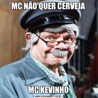 MC NÃO QUER CERVEJAMC KEVINHO