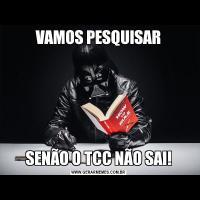VAMOS PESQUISARSENÃO O TCC NÃO SAI!