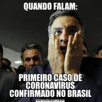 QUANDO FALAM:PRIMEIRO CASO DE CORONAVÍRUS CONFIRMADO NO BRASIL