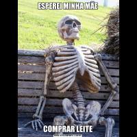 ESPEREI MINHA MÃECOMPRAR LEITE
