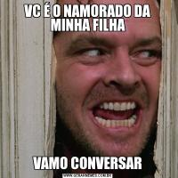 VC É O NAMORADO DA MINHA FILHAVAMO CONVERSAR