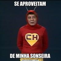 SE APROVEITAMDE MINHA SONSEIRA