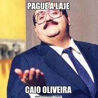 PAGUE A LAJECAIO OLIVEIRA