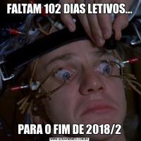 FALTAM 102 DIAS LETIVOS...PARA O FIM DE 2018/2