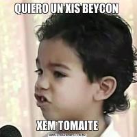QUIERO UN XIS BEYCON XEM TOMAITE