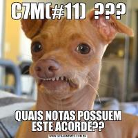 C7M(#11)  ???QUAIS NOTAS POSSUEM ESTE ACORDE??