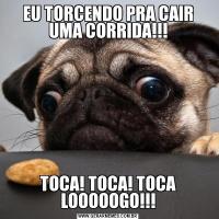 EU TORCENDO PRA CAIR UMA CORRIDA!!!TOCA! TOCA! TOCA LOOOOOGO!!!