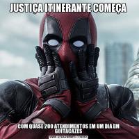 JUSTIÇA ITINERANTE COMEÇACOM QUASE 200 ATENDIMENTOS EM UM DIA EM GOITACAZES