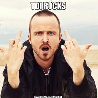 TDI ROCKS