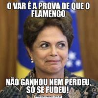 O VAR É A PROVA DE QUE O FLAMENGONÃO GANHOU NEM PERDEU, SÓ SE FUDEU!
