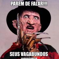 PAREM DE FALAR!!!SEUS VAGABUNDOS
