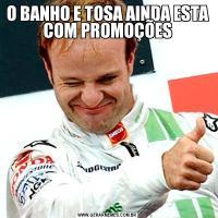 O BANHO E TOSA AINDA ESTA COM PROMOÇÕES