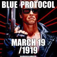 BLUE  PROTOCOL  MARCH 19 /1919