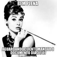 BEM PLENA AGUARDANDO CLIENTE MANDAR O DOCUMENTO DIA 31/07