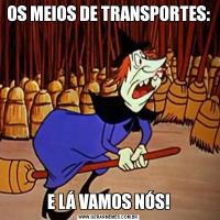 OS MEIOS DE TRANSPORTES:E LÁ VAMOS NÓS!