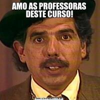 AMO AS PROFESSORAS DESTE CURSO!
