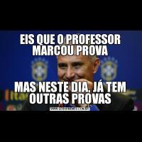 EIS QUE O PROFESSOR MARCOU PROVAMAS NESTE DIA, JÁ TEM OUTRAS PROVAS