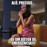 ALÔ, PRECISO...DE UM BOTOX DE EMERGÊNCIA!!!