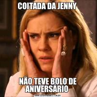 COITADA DA JENNY NÃO TEVE BOLO DE ANIVERSÁRIO