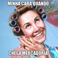 MINHA CARA QUANDO CHEGA MERCADORIA