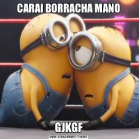 CARAI BORRACHA MANOGJKGF