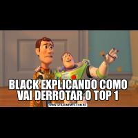 BLACK EXPLICANDO COMO VAI DERROTAR O TOP 1