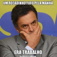 UM RECADINHO FOFO PELA MANHÃERA TRABALHO