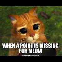 WHEN A POINT IS MISSING FOR MEDIA