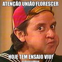 ATENÇÃO UNIÃO FLORESCERHOJE TEM ENSAIO VIU!