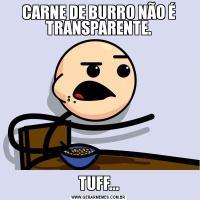 CARNE DE BURRO NÃO É TRANSPARENTE.TUFF...