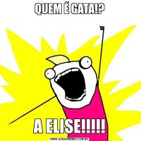 QUEM É GATA!?A ELISE!!!!!