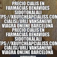 PRECIO CIALIS EN FARMACIAS BENAVIDES  SIDOTOKALALI [URL=HTTPS://XBUYCHEAPCIALISS.COM/]CHEAP CIALIS[/URL] VANSANEIVE VIAGRA ONLINE BARCELONA PRECIO CIALIS EN FARMACIAS BENAVIDES  SIDOTOKALALI [URL=HTTPS://XBUYCHEAPCIALISS.COM/]CHEAP CIALIS[/URL] VANSANEIVE VIAGRA ONLINE BARCELONA