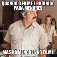 QUANDO O FILME É PROIBIDO PARA MENORESMAS HÁ MENORES NO FILME