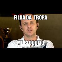 FILHA DA  TROPAME BLOQUEIO