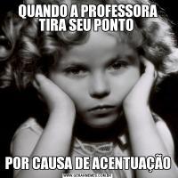 QUANDO A PROFESSORA TIRA SEU PONTO POR CAUSA DE ACENTUAÇÃO