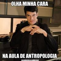 OLHA MINHA CARA NA AULA DE ANTROPOLOGIA