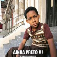 AINDA PRETO !!!