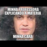 MINHA PROFESSORA EXPLICANDO A MATÉRIA MINHA CARA