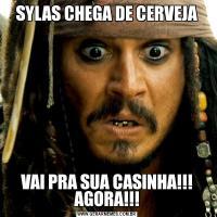 SYLAS CHEGA DE CERVEJAVAI PRA SUA CASINHA!!! AGORA!!!