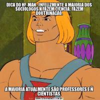 DICA DO HE-MAN : INFELIZMENTE A MAIORIA DOS SOCIÓLOGOS Ñ FAZEM CIÊNCIA, FAZEM DOUTRINAÇÃO.A MAIORIA ATUALMENTE SÃO PROFESSORES E Ñ CIENTISTAS.
