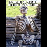ESPERANDO VC PASSAR O NÚMERO DO SERRALHEIRO