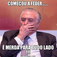 COMEÇOU A FEDER,......É MERDA PARA TUDO LADO !!!