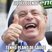 FIQUEI DOENTETENHO PLANO DE SAÚDE
