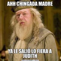 AHH CHINGADA MADREYA LE SALIÓ LO FIERA A JUDITH