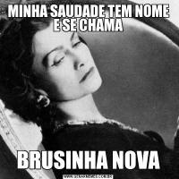 MINHA SAUDADE TEM NOME E SE CHAMABRUSINHA NOVA