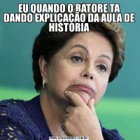 EU QUANDO O BATORE TA DANDO EXPLICAÇÃO DA AULA DE HISTORIA