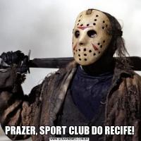 PRAZER, SPORT CLUB DO RECIFE!