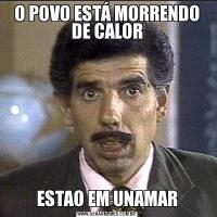 O POVO ESTÁ MORRENDO DE CALORESTAO EM UNAMAR