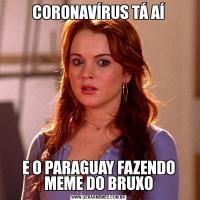 CORONAVÍRUS TÁ AÍE O PARAGUAY FAZENDO MEME DO BRUXO